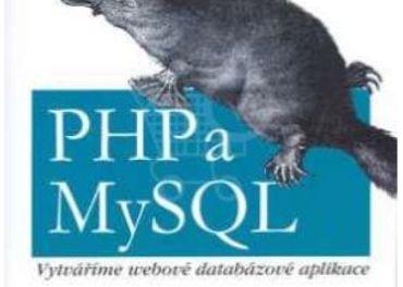 PHP a MySQL Vytváříme webové databázové aplikace
